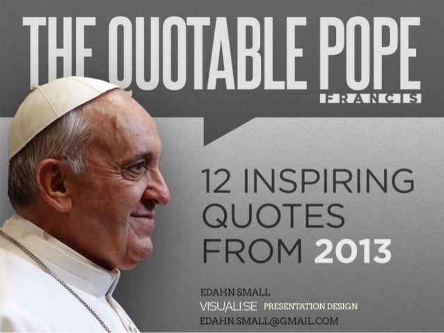 The Quotable Pope Francis: A Presentation 12 Inspiring Quotes from 2013 Edahn Small | Visuali.se Presentation Design | Eda...