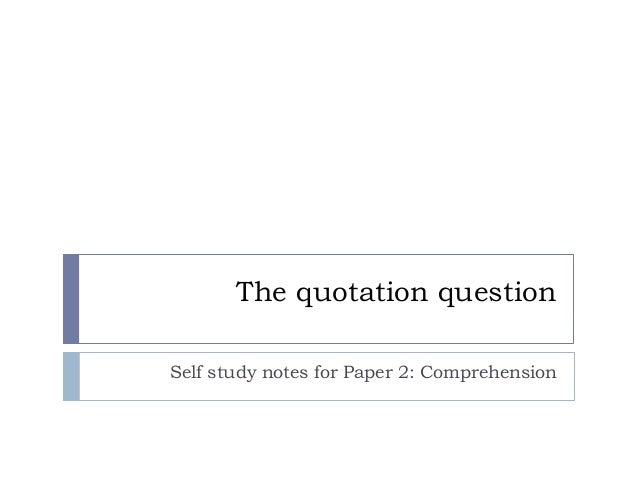 The quotation question Self study notes for Paper 2: Comprehension