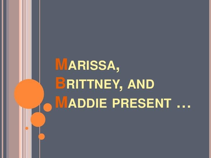 Marissa, Brittney, and Maddie present …<br />