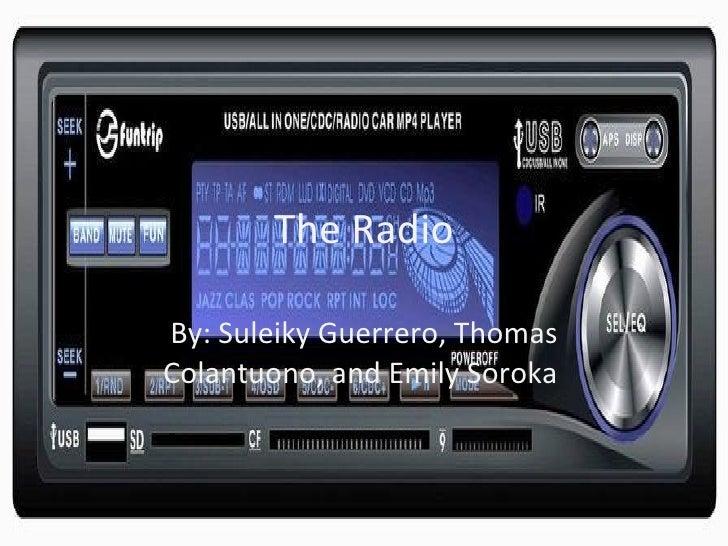 The Radio By: Suleiky Guerrero, Thomas Colantuono, and Emily Soroka