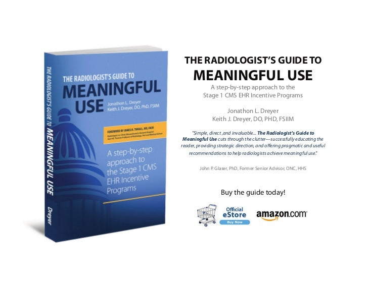 THE RADIOLOGIST'S GUIDE TO     MEANINGFUL USE             A step-by-step approach to the          Stage 1 CMS EHR Incentiv...