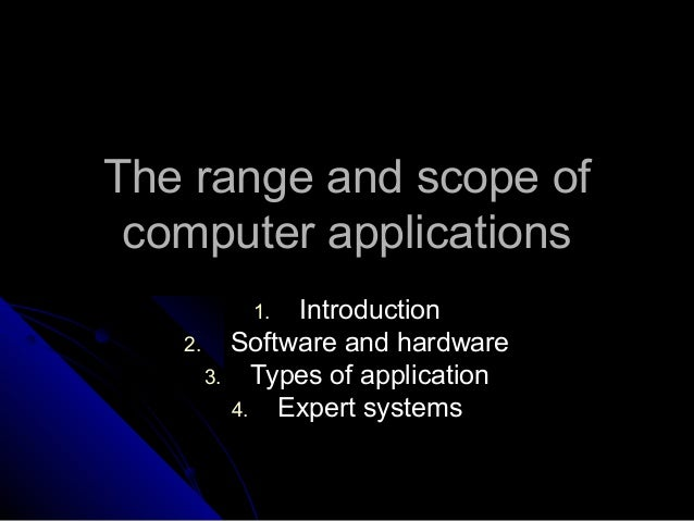 The range and scope ofThe range and scope of computer applicationscomputer applications 1.1. IntroductionIntroduction 2.2....
