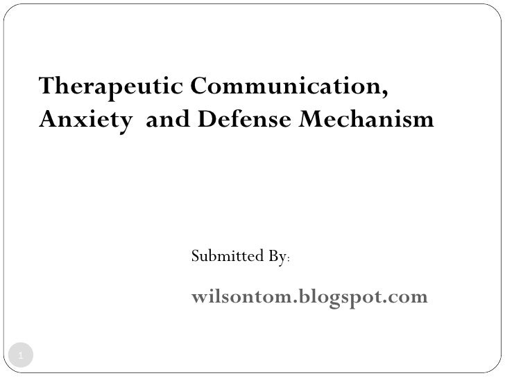 Therapeutic communication, anxiety  and defense mechanism