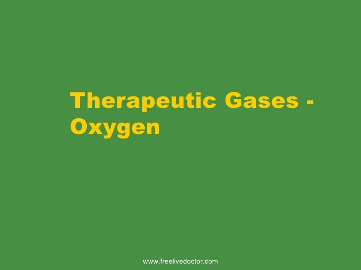 Therapeutic Gases - Oxygen www.freelivedoctor.com