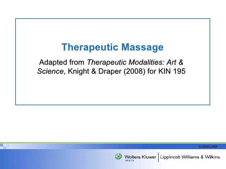 Therapeutic Massage Adapted from  Therapeutic Modalities: Art & Science , Knight & Draper (2008) for KIN 195