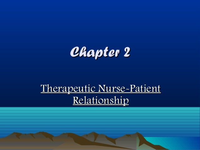 therapeutic nurse patient relationship Chapter 2 therapeutic nurse-patient relationship.