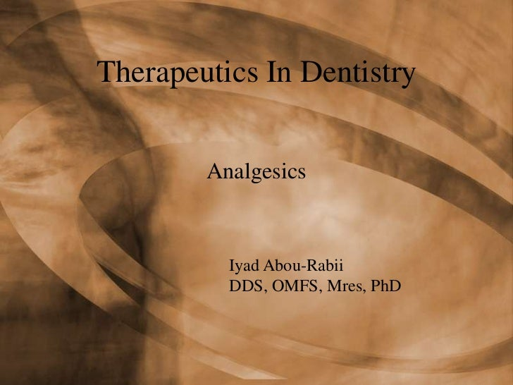 Therapeutics In Dentistry        Analgesics          Iyad Abou-Rabii          DDS, OMFS, Mres, PhD