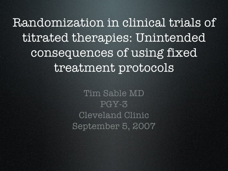 Randomization in clinical trials of titrated therapies: Unintended consequences of using fixed treatment protocols Tim Sab...