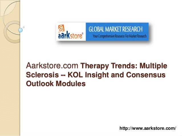 Aarkstore.com Therapy Trends: MultipleSclerosis -- KOL Insight and ConsensusOutlook Modules                         http:/...