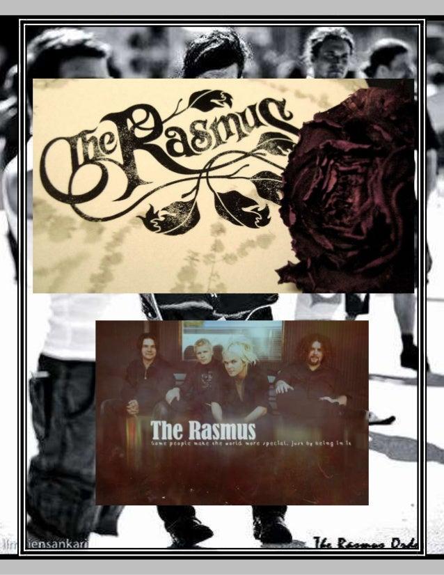 The Rasmus son cuatro chicos de Helsinki. Internacionalmente el cuarteto como teloneros de HIM, Roxette y Dover, visitaron...