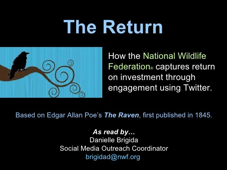 The Return How the  National Wildlife Federation ®  captures return on investment through engagement using Twitter. Based ...
