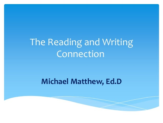 the reading writing connection The reading-writing connection: an investigation of the relationship between reading ability and writing quality across multiple grades and three writing disco.