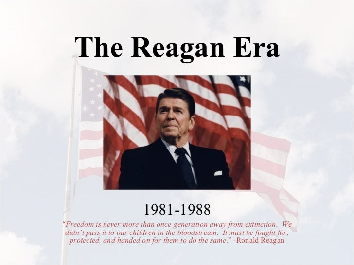 "The Reagan Era 1981-1988 "" Freedom is never more than once generation away from extinction.  We didn't pass it to our chil..."