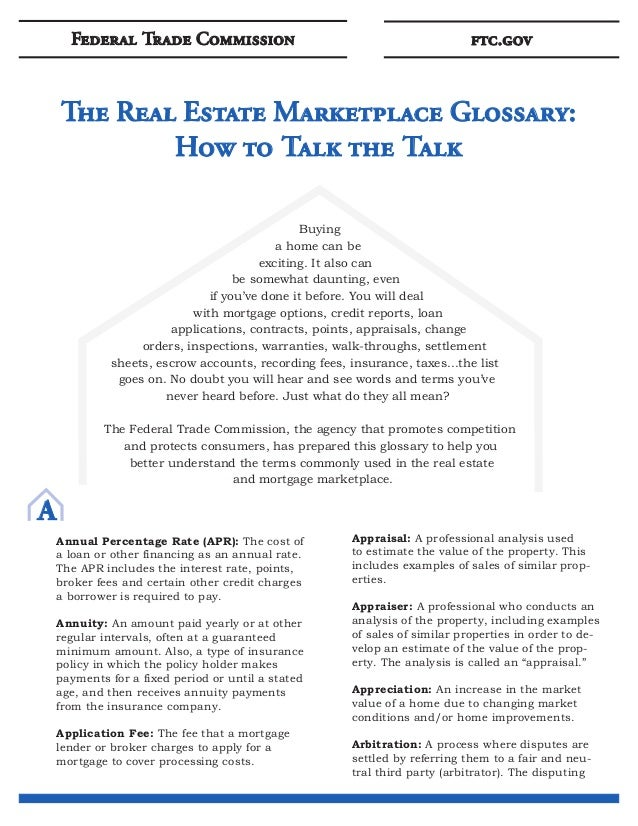 Federal Trade Commission ftc.govThe Real Estate Marketplace Glossary:How to Talk the TalkBuying a home can be exciting. It...