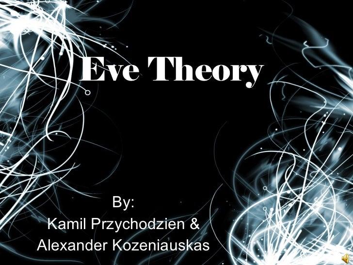 Eve Theory By: Kamil Przychodzien & Alexander Kozeniauskas