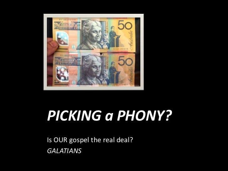 PICKING a PHONY?Is OUR gospel the real deal?GALATIANS