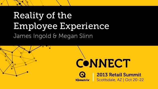 Reality of the Employee Experience James Ingold & Megan Slinn