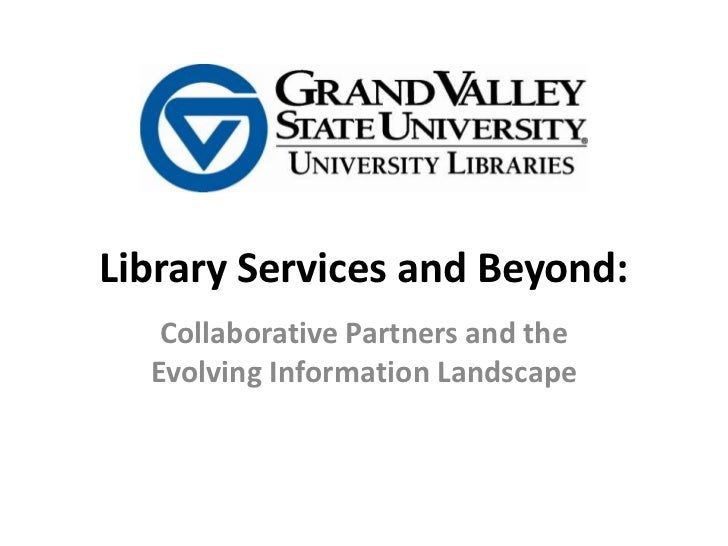 Library Services and Beyond:<br />Collaborative Partners and theEvolving Information Landscape<br />