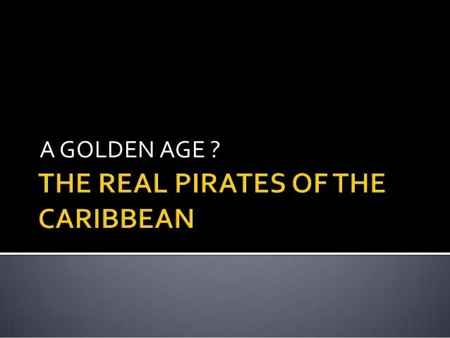 The real pirates of the Caribbean; A Golden Age