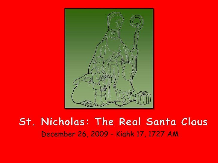 St. Nicholas: The Real Santa Claus<br />December 26, 2009 – Kiahk17, 1727 AM<br />
