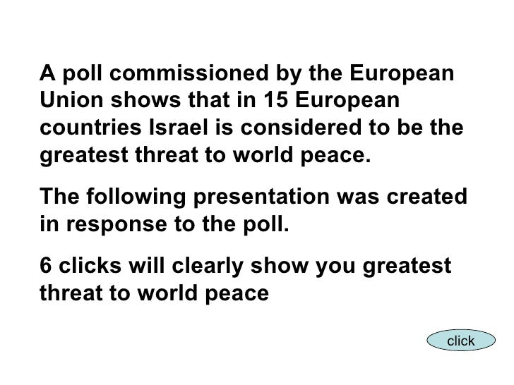 A poll commissioned by the European Union shows that in 15 European countries Israel is considered to be the greatest thre...