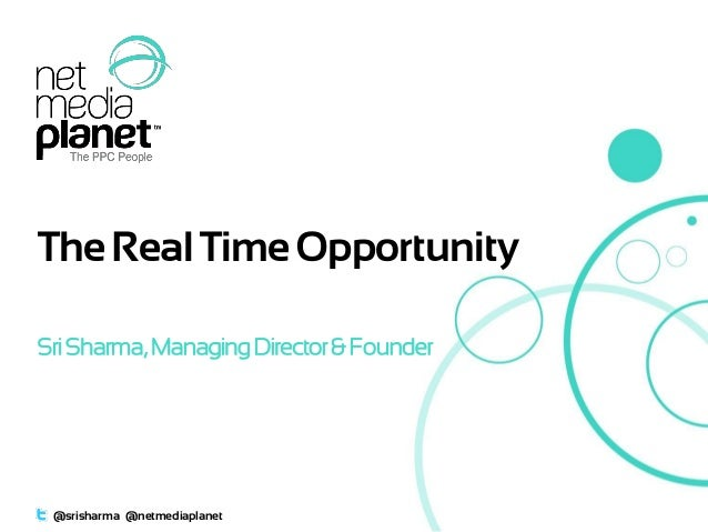 The Real Time Opportunity Sri Sharma, Managing Director & Founder  @srisharma @netmediaplanet