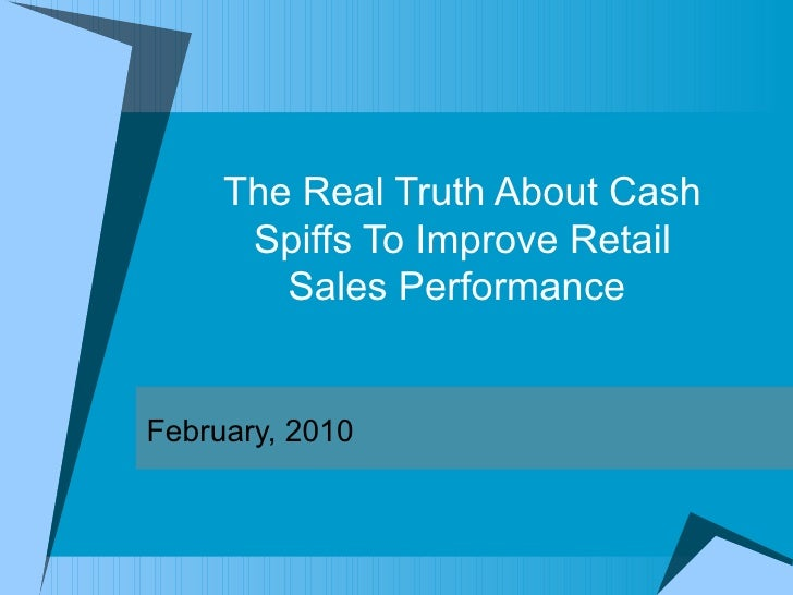 The Real Truth About Cash Spiffs To Improve Retail Sales Performance  February, 2010