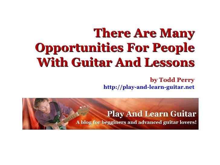 There are many opportunities for people with guitar and lessons