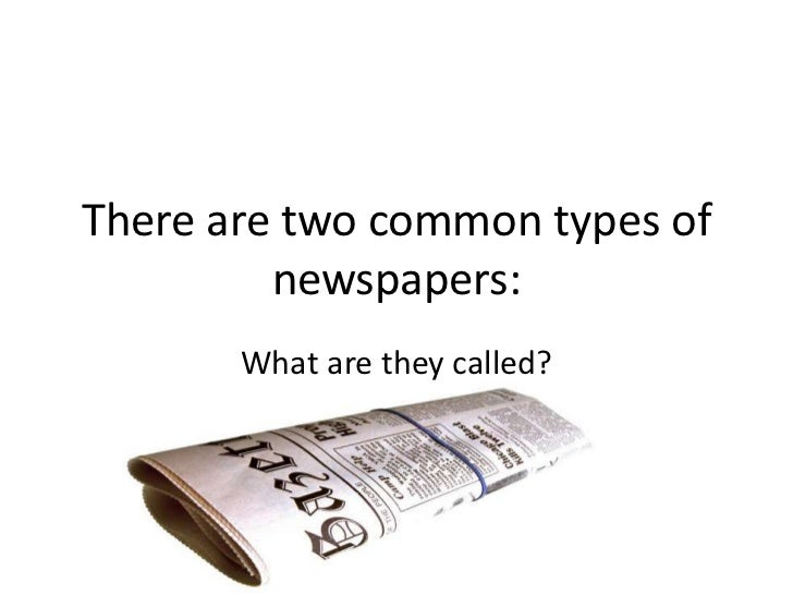 There are two common types of         newspapers:       What are they called?