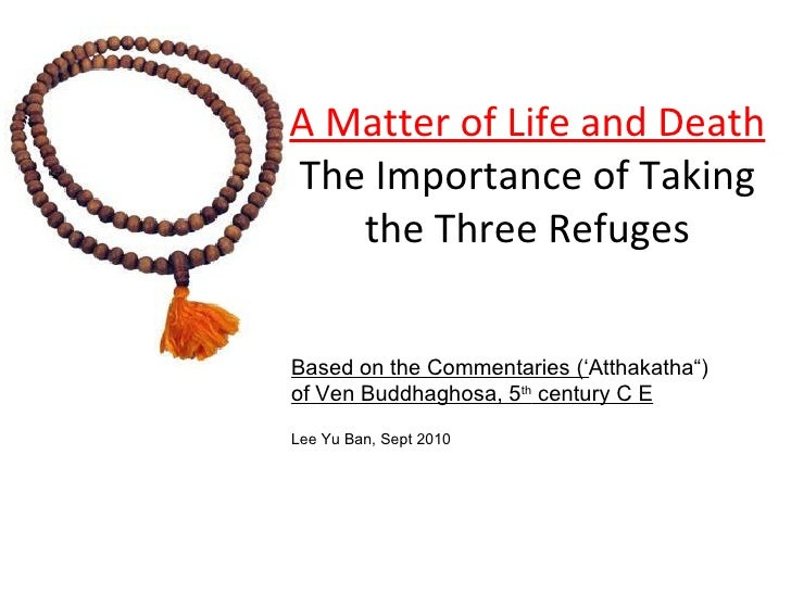 "A Matter of Life and Death The Importance of Taking the Three Refuges Based on the Commentaries (' Atthakatha"") of Ven Bud..."