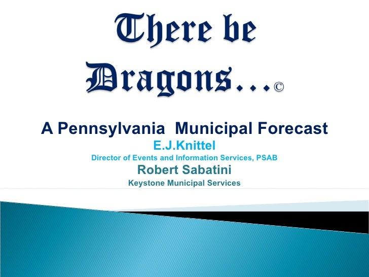 A Pennsylvania  Municipal Forecast E.J.Knittel Director of Events and Information Services, PSAB Robert Sabatini Keystone ...