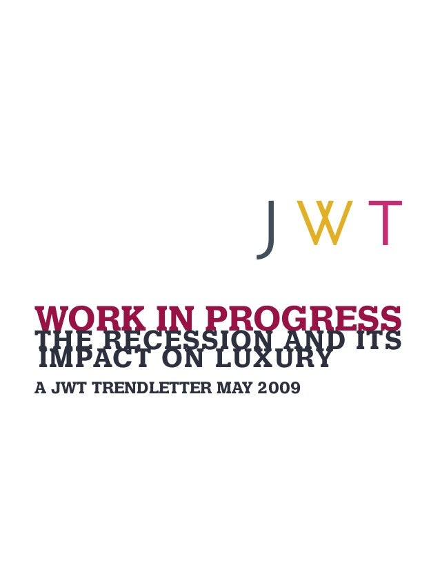 WORK IN PROGRESS THE RECESSION AND ITS IMPACT ON LUXURY  A JWT TRENDLETTER MAY 2009