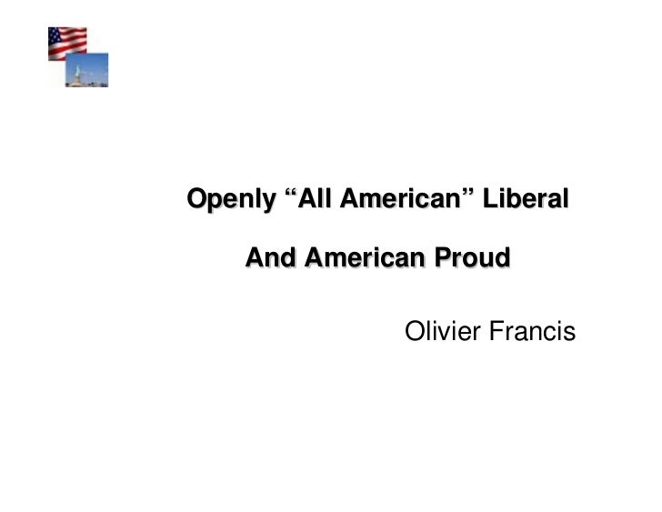 """Openly """"All American"""" Liberal    And American Proud                Olivier Francis"""