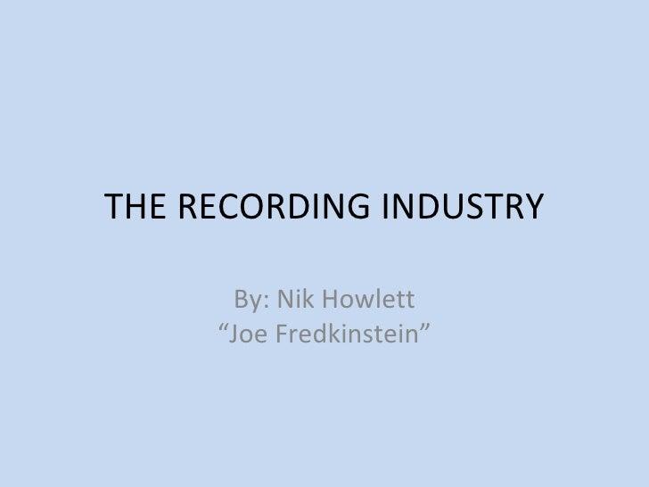 """THE RECORDING INDUSTRY      By: Nik Howlett     """"Joe Fredkinstein"""""""