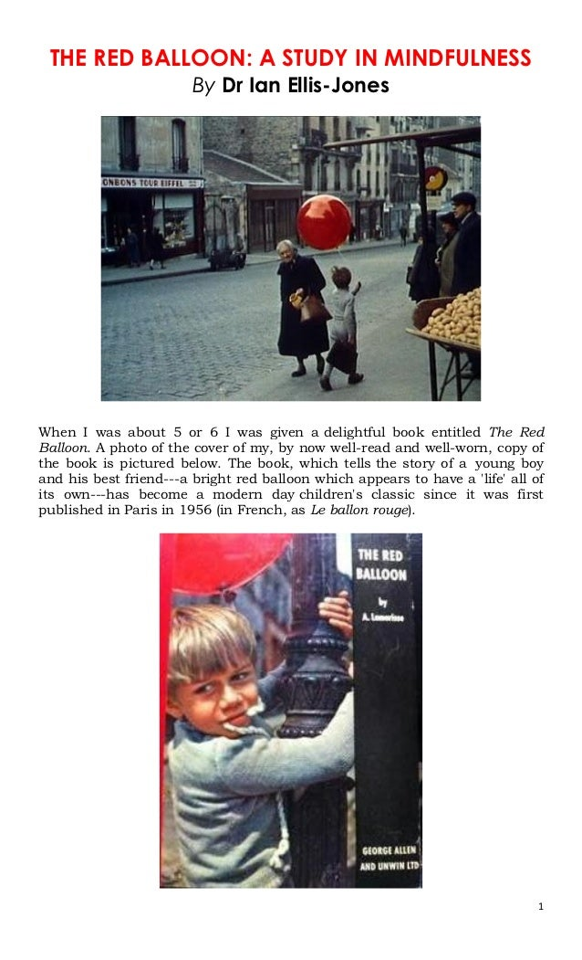 THE RED BALLOON: A STUDY IN MINDFULNESS                        By Dr Ian Ellis-JonesWhen I was about 5 or 6 I was given a ...