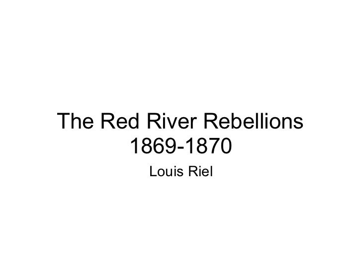 The Red River Rebellions 1869-1870 Louis Riel