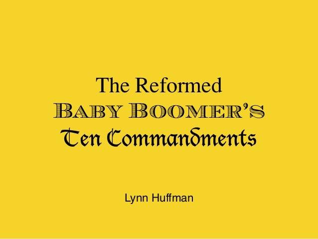 The Reformed Baby Boomer's Ten Commandments Lynn Huffman