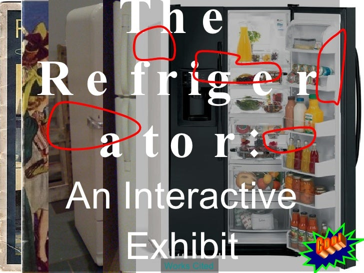 Scott Axel The Refrigerator: An Interactive Exhibit Works Cited Cool