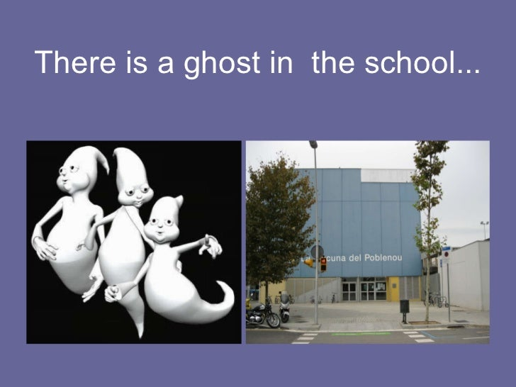 There is a ghost in  the school...