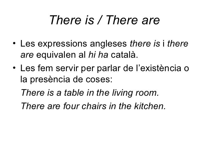 There is / There are <ul><li>Les expressions angleses  there is  i  there are  equivalen al  hi ha  català. </li></ul><ul>...