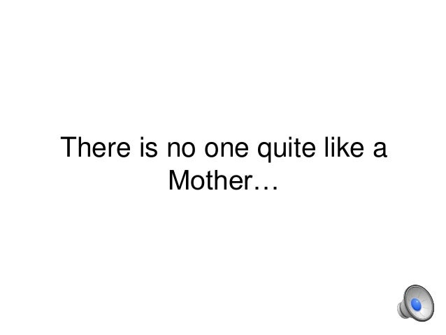 There is no one quite like a Mother…