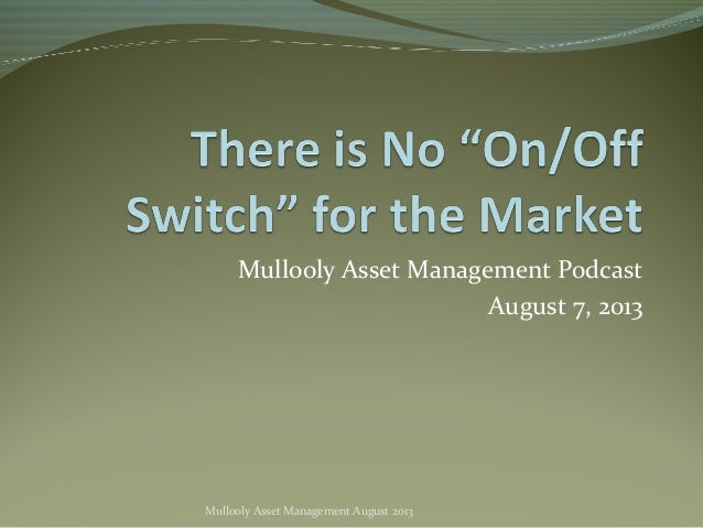 Mullooly Asset Management Podcast August 7, 2013 Mullooly Asset Management August 2013