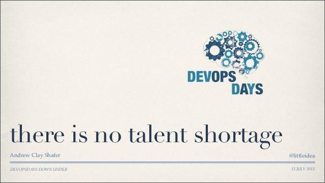 there is no talent shortage - devopsdays down under 2013