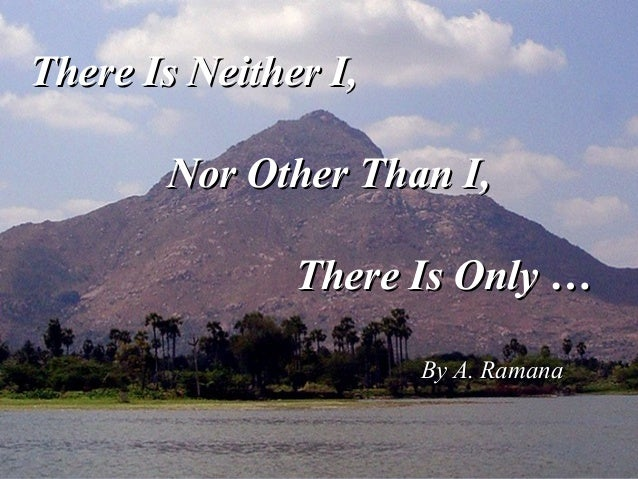 There Is Neither I,There Is Neither I, Nor Other Than I,Nor Other Than I, There Is Only …There Is Only … By A. RamanaBy A....
