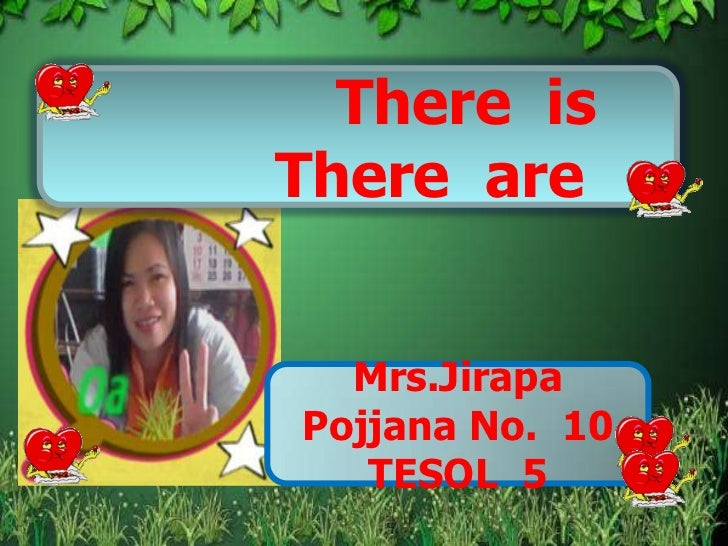 There isThere are  Mrs.JirapaPojjana No. 10   TESOL 5