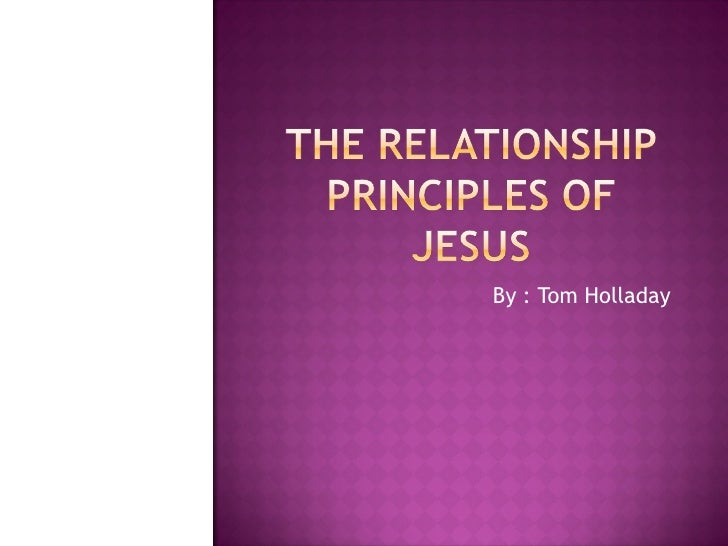 The Relationship Principles of Jesus by Tom Holladay Day 1 to 7