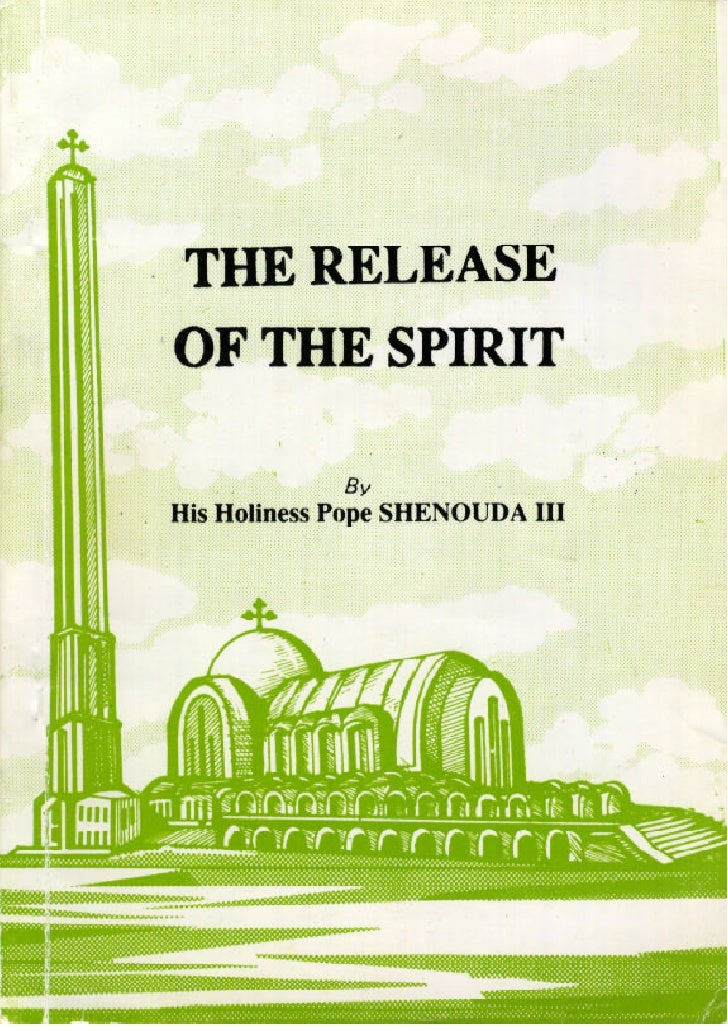 E COPTIC ORTHODOX  PATRIARCHATE        THE RELEASE OF THE SPIRIT                     BY :       H. H. POPE SHENOUDA III   ...