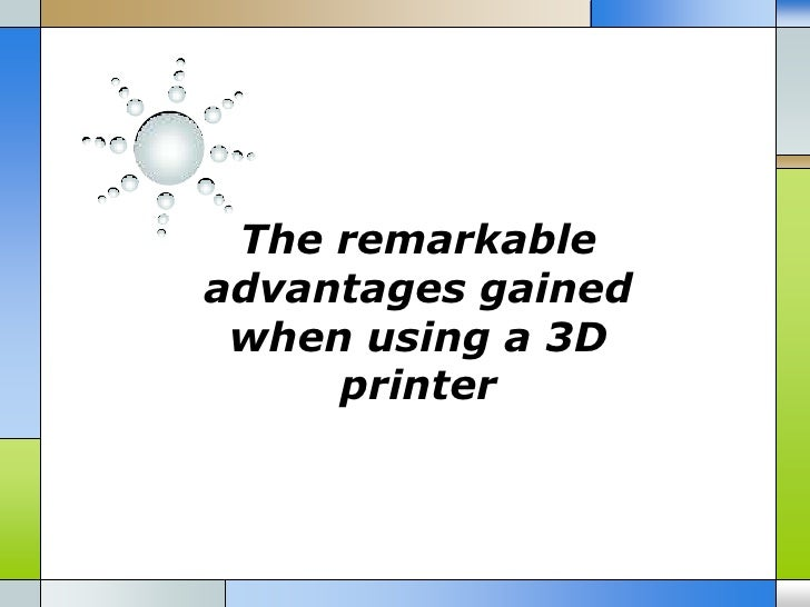 The remarkableadvantages gained when using a 3D     printer