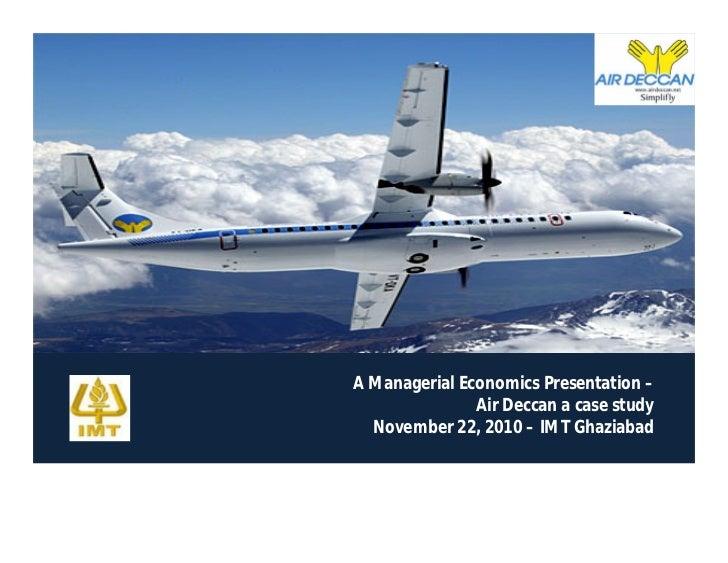 A Managerial Economics Presentation –               Air Deccan a case study  November 22, 2010 – IMT Ghaziabad