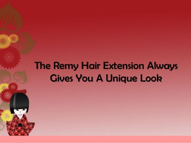 The Remy Hair Extension Always   Gives You A Unique Look